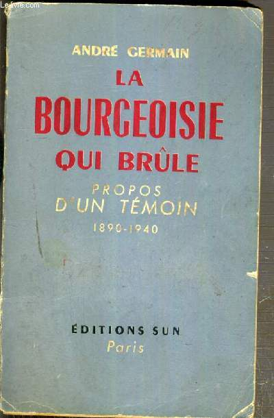 LA BOURGEOISIE QUI BRULE - PROPOS D'UN TEMOIN 1890-1940