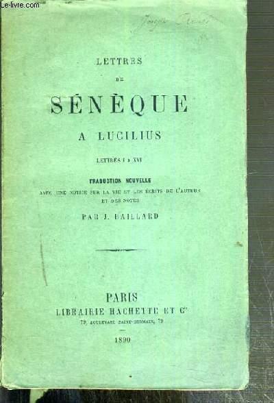 LETTRES DE SENEQUE A LUCILIUS - LETTRES I à XVI - TRADUCTION NOUVELLE