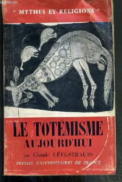LE TOTEMISME AUJOURD'HUI - MYTHES ET RELIGIONS N°12.