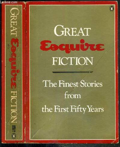GREAT ESQUIRE FICTION - THE FINEST STORIES FROM THE FIRST FIFTY YEARS - TEXTE EXCLUSIVEMENT EN ANGLAIS