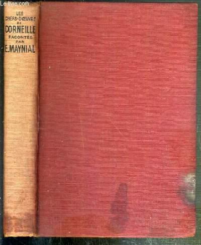 LES CHEFS-D'OEUVRE DE CORNEILLE  RACONTES PAR E. MAYNIAL - LE CID - HORACE - CINNA - POLYEUCTE - LE MENTEUR.