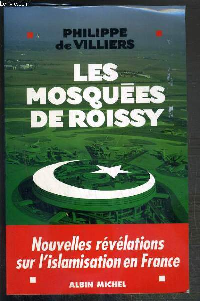 LES MOSQUEES DE ROISSY - NOUVELLES REVELATIONS SUR L'ISLAMISATION EN FRANCE