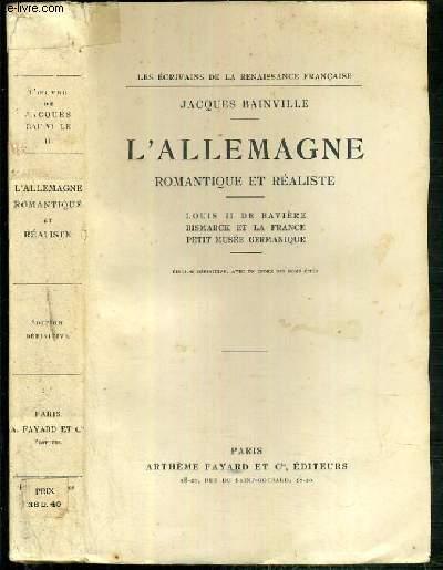 L'ALLEMAGNE ROMANTIQUE ET REALISTE - LOUIS II DE BAVIERE - BISMARCK ET LA FRANCE - PETIT MUSEE GERMANIQUE / COLLECTION LES ECRIVAINS DE LA RENAISSANCE FRANCAISE - EDITION DEFINITIVE AVEC UN INDEX DES NOMS CITES - EXEMPLAIRE N°1346 / 5000 SUR VELIN NAVARRE