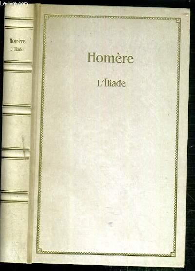 L'ILIADE / COLLECTION LES TRESORS DE LA LITTERATURE.