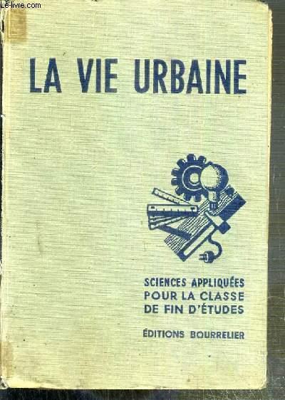 LA VIE URBAINE - SCIENCES APPLIQUEES ET TRAVAUX PRATIQUES - PROGRAMME DE 1947 - ECOLES URBAINES DE GARCONS - CLASSES DE FIN D'ETUDES - CERTIFICAT D'ETUDES PRIMAIRES (Centres d'apprentissage)