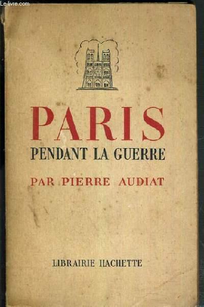 PARIS PENDANT LA GUERRE ( juin 1940 - aout 1944 )