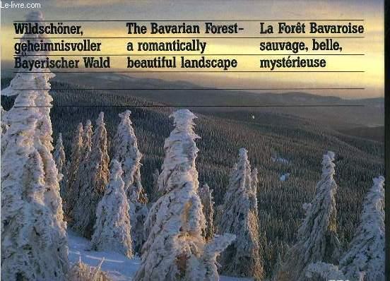 WILDSCHONER, GEHEIMNISVOLLER BAYERISCHER WALD; THE BAVARIAN FOREST A ROMANTICALLY BEAUTIFUL LANDSCAPE; LA FORET BAVAROISE SAUVAGE, BELLE, MYSTERIEUSE - TEXTE EN ALLEMAND - ANGLAIS ET FRANCAIS.