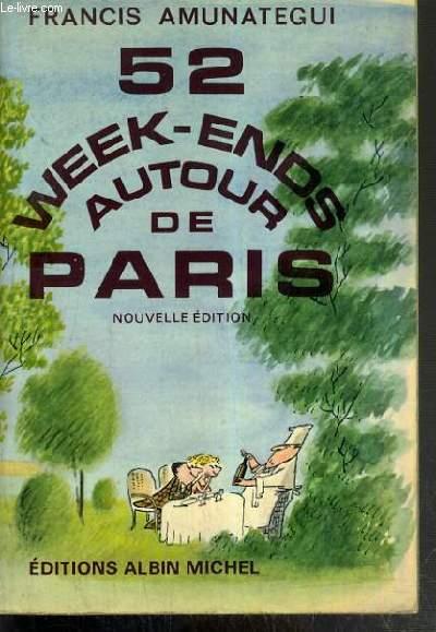 52 WEEK-ENDS AUTOUR DE PARIS - ETE COMME HIVER: TOURISME ET GASTRONOMIE