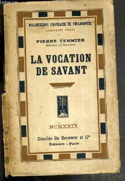 LA VOCATION DE SAVANT SUITE DE A LA GLOIRE DE LA TERRE ET DE LA JOIE DE CONNAITRE - SOUVENIRS D'UN GEOLOGUE / BIBLIOTHEQUE FRANCAISE DE PHILOSOPHIE