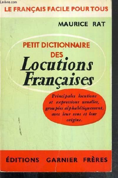 PETIT DICTIONNAIRE DES LOCUTIONS FRANCAISES /  LE FRANCAIS FACILE POUR TOUS
