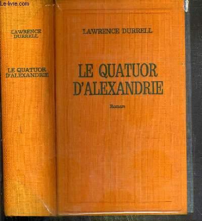 LE QUATUOR D'ALEXANDRIE - (THE ALEXANDRIA QUARTET) - JUSTINE - BALTHAZAR - MOUNTOLIVE - CLEA