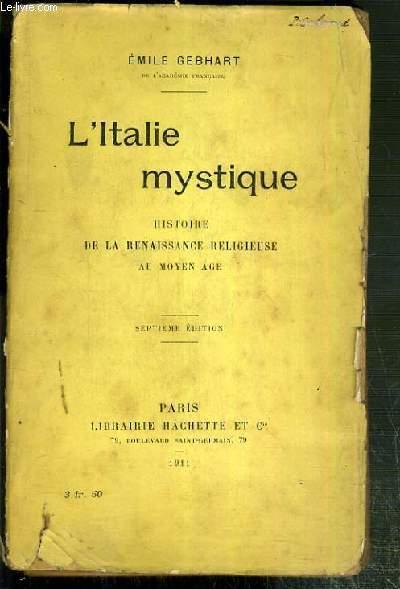 L'ITALIE MYSTIQUE - HISTOIRE DE LA RENAISSANCE RELIGIEUSE AU MOYEN AGE