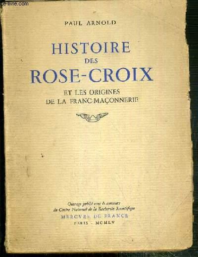 HISTOIRE DES ROSE-CROIX ET LES ORIGINES DE LA FRANC-MACONNERIE