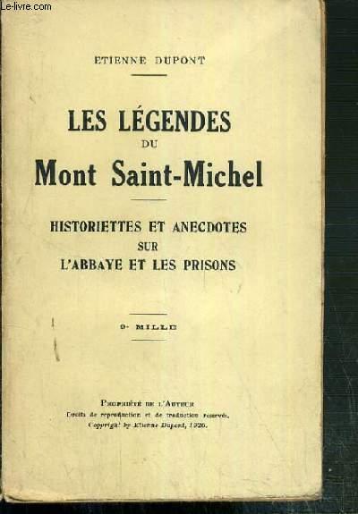 LES LEGENDES DU MONT SAINT-MICHEL - HISTORIETTES ET ANECDOTES SUR L'ABBAYE ET LES PRISONS