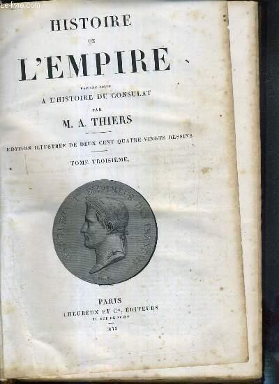 HISTOIRE DE L'EMPIRE FAISANT SUITE A L'HISTOIRE DU CONSULAT - TOME III