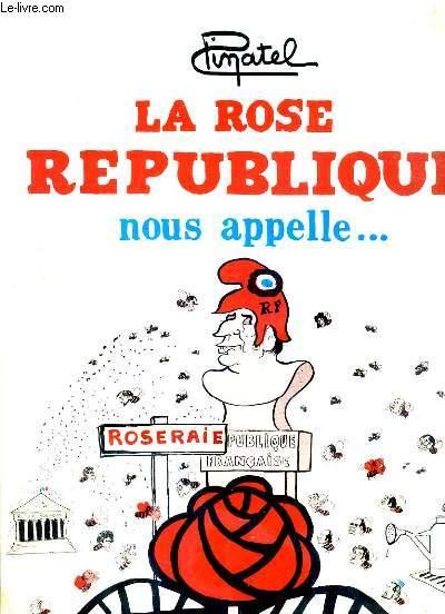 LA ROSE REPUBLIQUE NOUS APPELLE...  + 1 ENVOI DE L'AUTEUR + 1 DESSIN AU CRAYON DE PAPIER SUR LE 1er CONTRE PLAT.