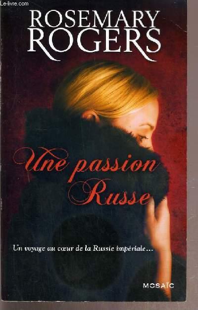 UNE PASSION RUSSE - UN VOAYGE AU COEUR DE LA RUSSIE IMPERIALE...