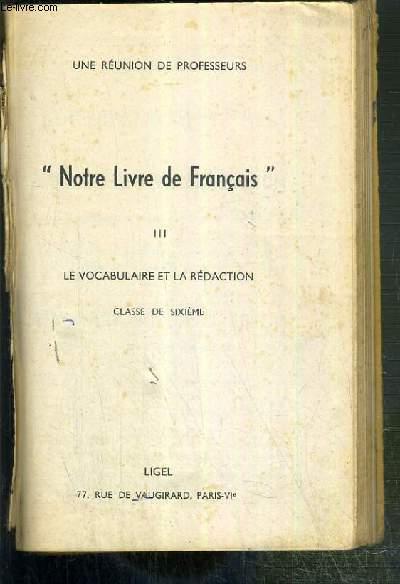 NOTRE LIVRE DE FRANCAIS - III. LE VOCABULAIRE ET LA REDACTION - CLASSE DE SIXIEME