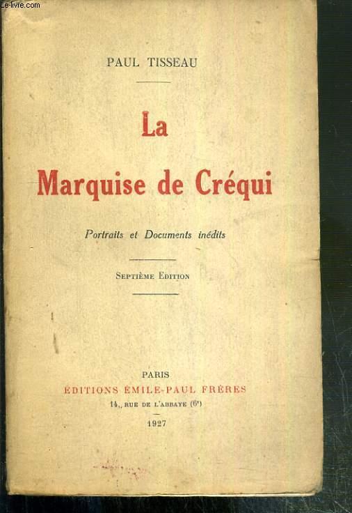 LA MARQUISE DE CREQUI, SA VIE, SON SALON, SON TEMPS, SES AMIS, SA CORRESPONDANCE AVEC J.J. ROUSSEAU ET SENAC DE MEILHAN - PORTRAITS ET DOCUMENTS INEDITS.