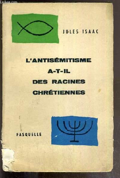 L'ANTISEMITISME A-T-IL DES RACINES CHRETIENNES - ENVOI DE L'AUTEUR (INITIAL DE L'AUTEUR)