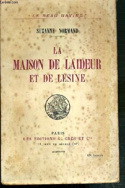 LA MAISON DE LAIDEUR ET DE LESINE / COLLECTION LE BEAU NAVIRE.