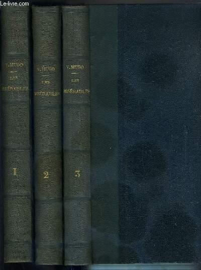 LES MISERABLES - 3 TOMES - 1 + 2 + 3  / TOME 1. 1er partie: FANTINE - 2eme partie: COSETTE - TOME 2. suite 2eme partie: COSETTE - 3eme partie: MARIUS - 4eme partie: L'IDYLLE RUE PLUMET ET L'EPOPEE RUE SAINT-DENIS - TOME 3. suite 4eme partie: L'IDYLLE RUE.