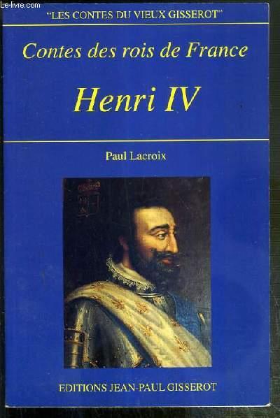 CONTES DES ROIS DE FRANCE - HENRI IV / COLLECTION LES CONTES DU VIEUX GISSEROT