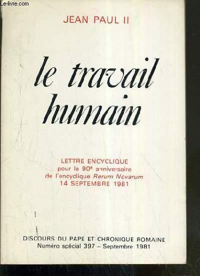 LE TRAVAIL HUMAIN - LETTRE ENCYCLIQUE POUR LE 90e ANNIVERSAIRE DE L'ENCYCLIQUE RERUM NOVARUM 14 SEPTEMBRE 1981 - DISCOUR DU PAPE ET CHRONIQUE ROMAINE N° SPECIAL 397 - SEPTEMBRE 1981