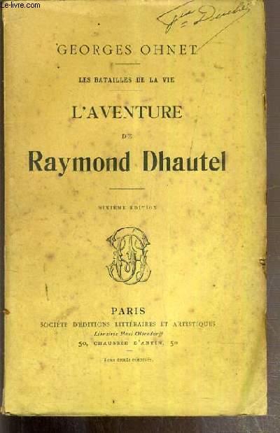 L'AVENTURE DE RAYMOND DHAUTEL - LES BATAILLES DE LA VIE