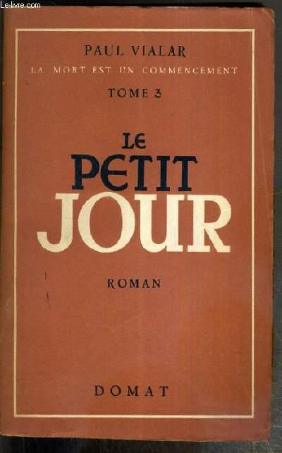LA MORT ET UN COMMENCEMENT - TOME 3. LE PETIT JOUR  - ENVOI DE L'AUTEUR.