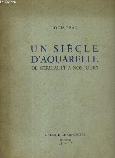 UN SIECLE D'AQUARELLE DE GERICAULT A NOS JOURS - GALERIE CHARPENTIER - EXEMPLAIRE N° 158 / 1000