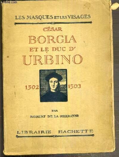 CESAR BORGIA ET LE DUC D'URBINO 1502-1503 / COLLECTION LES MASQUES ET LES VISAGES
