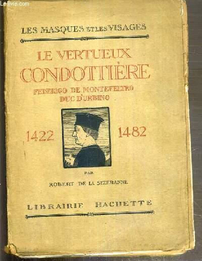 LE VERTUEUX CONDOTTIERE FEDERIGO DE MONTEFELTRO DUC D'URBINO 1422-1482  / COLLECTION LES MASQUES ET LES VISAGES