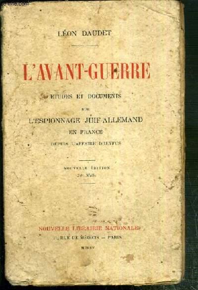 L'AVANT-GUERRE - ETUDES ET DOCUMENTS SUR L'ESPIONNAGE JUIF-ALLEMAND EN FRANCE DEPUIS L'AFFAIRE DREYFUS