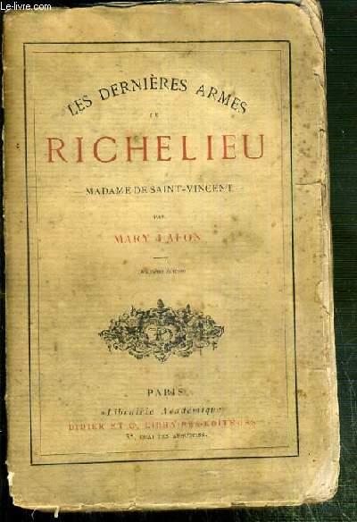 LES DERNIERES ARMES DE RICHELIEU - MADAME DE SAINT-VINCENT - 2eme EDITION