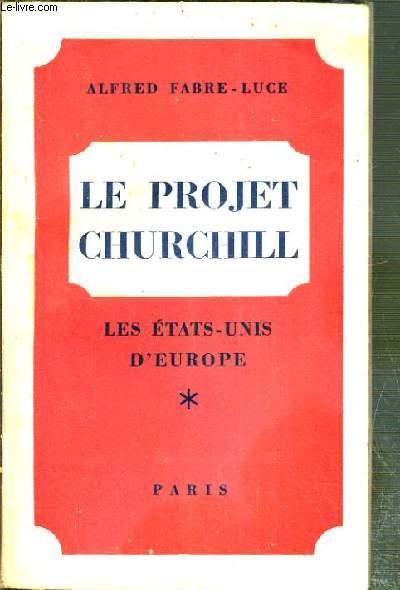 LE PROJET CHURCHILL - TOME 1. LES ETATS-UNIS D'EUROPE