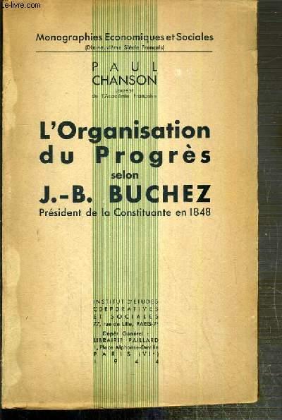 L'ORGANISATION DU PROGRES SELON J.-B. BUCHEZ, PRESIDENT DE LA CONSTITUANTE EN 1848 - MONOGRAPHIES ECONOMIQUES ET SOCIALES (19eme SIECLE FRANCAIS)