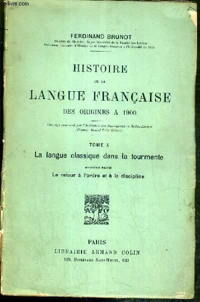 HISTOIRE DE LA LANGUE FRANCAISE DES ORIGINES A 1900 - TOME X. LA LANGUE CLASSIQUE DANS LA TOURMENTE - 2eme PARTIE: LE RETOUR A L'ORDRE ET A LA DISCIPLINE.