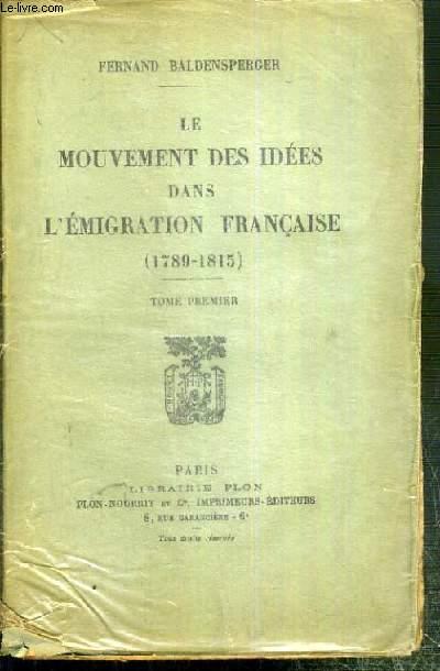 LE MOUVEMENT DES IDEES DES L'EMIGRATION FRANCAISE (1789-1815) - TOME PREMIER. LES EXPERIENCES DU PRESENT