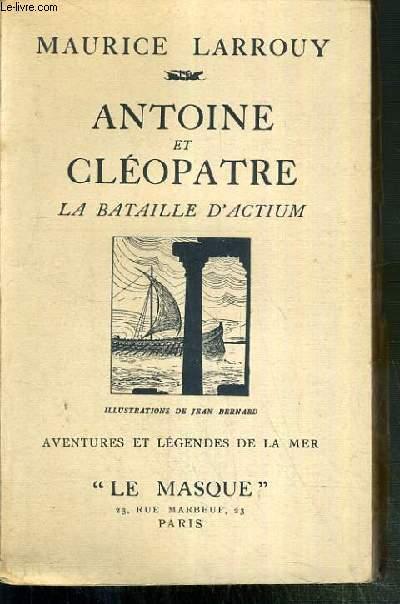 ANTOINE ET CLEOPATRE - LA BATAILLE D'ACTIUM - AVENTURES ET LEGENDES DE LA MER - EXEMPLAIRE N°96 / 100 SUR ALFA.