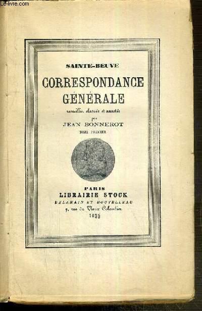 CORRESPONDANCE GENERALE RECUEILLIE, CLASSEE ET ANNOTEE PAR JEAN BONNEROT - TOME PREMIER