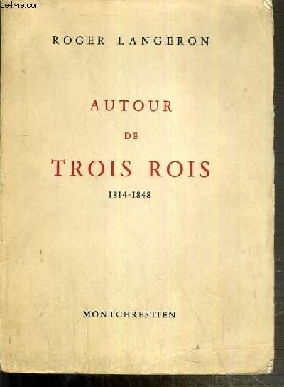 AUTOUR DE TROIS ROIS 1814-1848