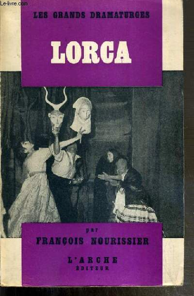 F. GARCIA LORCA - DRAMATURGE / COLLECTION LES GRANDS DRAMATURGES N°3