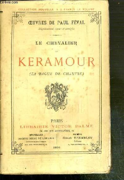 LE CHEVALIER DE KERAMOUR (LA BAGUE DE CHANVRE) / OEUVRES NOUVELLES DE PAUL FEVAL