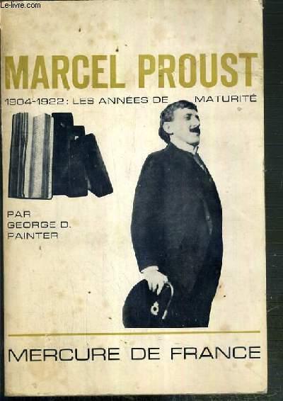 MARCEL PROUST - 1904-1922: LES ANNEES DE MATURITE