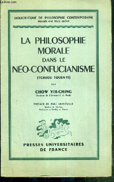 LA PHILOSOPHIE MORALE DANS LE NEO-CONFUCIANISME (TCHEOU TOUEN-YI) / COLLECTION BIBLIOTHEQUE DE PHILOSOPHIE CONTEMPORAINE