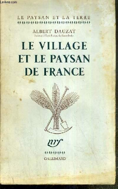 LE VILLAGE ET LE PAYSAN DE FRANCE / COLLECTION LE PAYSAN ET LA TERRE