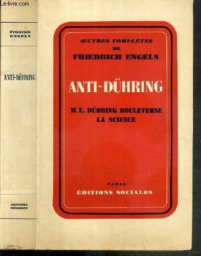 ANTI-DUHRING (M.E. DUHRING BOULEVERSE LA SCIENCE) - OEUVRES COMPLETES DE FRIEDRICH ENGELS