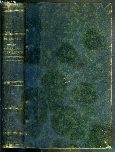HISTOIRE TINTAMARRESQUE DE NAPOLEON III ILLUSTREE DE NOMBREUX DESSINS NOIRS ET COLORIES - 1ere PARTIE