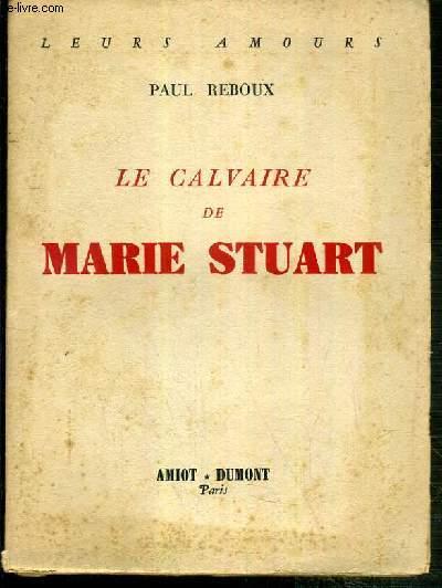 LE CALVAIRE DE MARIE STUART / LEURS AMOURS